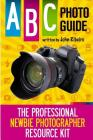 ABC Photo Guide: The Professional Newbie Photographer Resource Kit Cover Image
