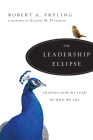 The Leadership Ellipse: Shaping How We Lead by Who We Are Cover Image