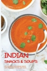 Indian Snacks & Soups: Spice Things Up With Indian Snacks, Appetizers, Street Food, And Soups: Indian Snacks Recipes Cookbook Cover Image