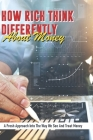 How Rich Think Differently About Money: A Fresh Approach Into The Way We See And Treat Money: Financial Education Book Cover Image
