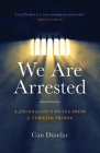 We Are Arrested: A Journalist's Notes from a Turkish Prison Cover Image