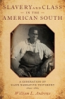 Slavery and Class in the American South: A Generation of Slave Narrative Testimony, 1840-1865 Cover Image