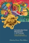 Complicated Grief, Attachment, and Art Therapy: Theory, Treatment, and 14 Ready-To-Use Protocols Cover Image