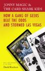 Jonny Magic and the Card Shark Kids: How a Gang of Geeks Beat the Odds and Stormed Las Vegas Cover Image