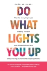 Do What Lights You Up: The life-changing magic of being yourself and doing what you love and pursuing your dreams unapologetically Cover Image