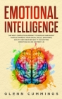 Emotional Intelligence: The Most Complete Blueprint to Develop And Boost Your EQ. Improve Your Social Skills, Emotional Agility and Discover W Cover Image