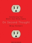 On Second Thought: Outsmarting Your Mind's Hard-Wired Habits Cover Image