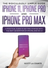 The Ridiculously Simple Guide to iPhone 11, iPhone Pro and iPhone Pro Max: A Practical Guide to Getting Started With the Next Generation of iPhone and Cover Image