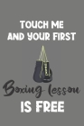 Touch Me and Your First Boxing Lesson Is Free: Boxing Gift - Lined Notebook Journal Featuring Boxing Gloves and a Funny Quote Cover Image