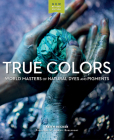 True Colors: World Masters of Natural Dyes and Pigments  Cover Image