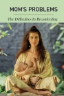 Mom's Problems: The Difficulties In Breastfeeding: Reastfeeding Problems Hard Breast Cover Image
