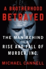 A Brotherhood Betrayed: The Man Behind the Rise and Fall of Murder, Inc. Cover Image