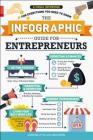 The Infographic Guide for Entrepreneurs: A Visual Reference for Everything You Need to Know Cover Image