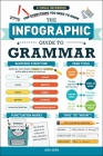 The Infographic Guide to Grammar: A Visual Reference for Everything You Need to Know Cover Image