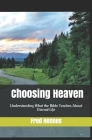 Choosing Heaven: Understanding What the Bible Teaches About Eternal Life Cover Image