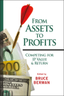 From Assets to Profits: Competing for IP Value and Return (Intellectual Property-General #33) Cover Image