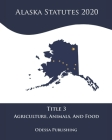 Alaska Statutes 2020 Title 3 Agriculture, Animals, And Food Cover Image