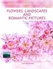 Flowers, Landscapes and Romantic Pictures - Grayscale Coloring Book for Adults (Deshading): Ready to Paint or Color Adult Coloring Book with Lovely an Cover Image