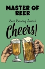 Master Of Beer - Beer Brewing Journal: The MUST HAVE Complete Journal for best Home Made Beer With 100+ Pages Cover Image