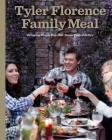 Tyler Florence Family Meal: Bringing People Together Never Tasted Better: A Cookbook Cover Image