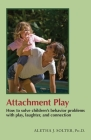 Attachment Play: How to solve children's behavior problems with play, laughter, and connection Cover Image