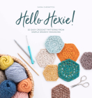 Hello Hexie!: 20 Easy Crochet Patterns from Simple Granny Hexagons Cover Image