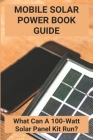 Mobile Solar Power Book Guide: What Can A 100-Watt Solar Panel Kit Run?: Lit Mobile Solar Power Bank Product Review Cover Image