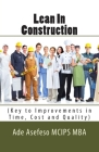 Lean In Construction: (Key to Improvements in Time, Cost and Quality) Cover Image