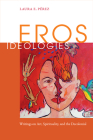 Eros Ideologies: Writings on Art, Spirituality, and the Decolonial Cover Image