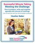 Successful Minute Taking - Meeting the Challenge: How to Prepare, Write and Organise Agendas and Minutes of Meetings. Your Role as the Minute Taker an (Skills Training Course) Cover Image