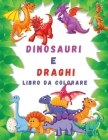 Dinosauri e Draghi Libro da Colorare: Libro da Colorare per Bambini Jumbo con Dinosauri e Draghi per 4-7 anni Ι Libro da Colorare Carino e Divert Cover Image