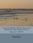 Customs Broker Exam Answered Questions and Explanations: April 2016 Cover Image