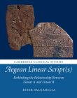 Aegean Linear Script(s): Rethinking the Relationship Between Linear A and Linear B (Cambridge Classical Studies) Cover Image