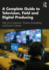 A A Complete Guide to Television, Field, and Digital Producing Cover Image