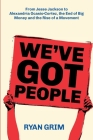 We've Got People: From Jesse Jackson to AOC, the End of Big Money and the Rise of a Movement Cover Image