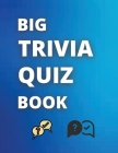 Big Trivia Quiz Book: The Ultimate Big Trivia Quiz Book / Fun Trivia Quiz With Answers In A Large Format 8.5x11 Cover Image