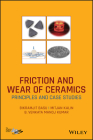 Friction and Wear of Ceramics: Principles and Case Studies Cover Image
