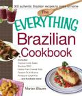 The Everything Brazilian Cookbook: Includes Tropical Cobb Salad, Brazilian BBQ, Gluten-Free Cheese Rolls, Passion Fruit Mousse, Pineapple Caipirinha...and Hundreds More! (Everything®) Cover Image