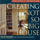 Creating the Not So Big House: Insights and Ideas for the New American Home Cover Image