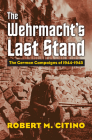 The Wehrmacht's Last Stand: The German Campaigns of 1944-1945 Cover Image