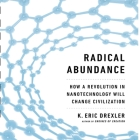 Radical Abundance: How a Revolution in Nanotechnology Will Change Civilization Cover Image