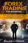 Forex Trading for Beginners: A Step By Step Ultimate Guide To Become A Good Investor In The Forex Market. How To Start Generating Consistent Profit Cover Image