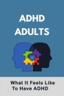 ADHD Adults: What It Feels Like To Have ADHD: Adult Adhd Toolkit Cover Image