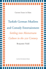 Turkish German Muslims and Comedy Entertainment: Settling Into Mainstream Culture in the 21st Century (Current Issues in Islam #7) Cover Image