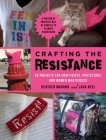 Crafting the Resistance: 35 Projects for Craftivists, Protestors, and Women Who Persist Cover Image