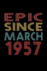 Epic Since March 1957: Birthday Gift for 63 Year Old Men and Women Cover Image