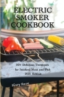 Electric Smoker Cookbook: 50+ Delicious Techniques for Smoked Meat and Fish - 2021 Edition Cover Image