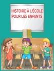 histoire à l'école pour les enfants: Alex et ses amis, Livre pour vacance d'été, renforcer les capacités intellectuelle de vos enfants Cover Image