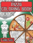 Pizza Coloring Book: + Delicious Junk Food Quotes for Kids and Adults - Yummy & Tasty Stress Relieving Colouring Activity Cover Image