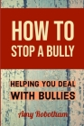 How to Stop a Bully: Helping You Deal with Bullies Cover Image